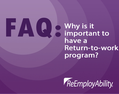 FAQ: Why is it important to have a Return-to-Work program?